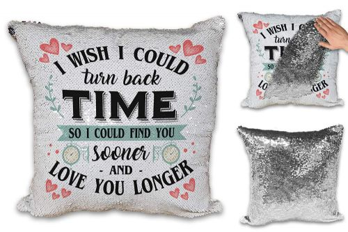 I Wish I Could Turn Back Time So I Could Find You Sooner and Love You Longer Sequin Reveal